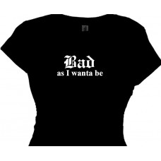 """Bad as I wanta be"" Bad Girl Message Tee Shirt"