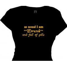 As usual I am DRUNK and full of pills - Bar Drinking Party Shirts