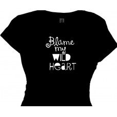 Blame My Wild Heart Crazy Chick T Shirt