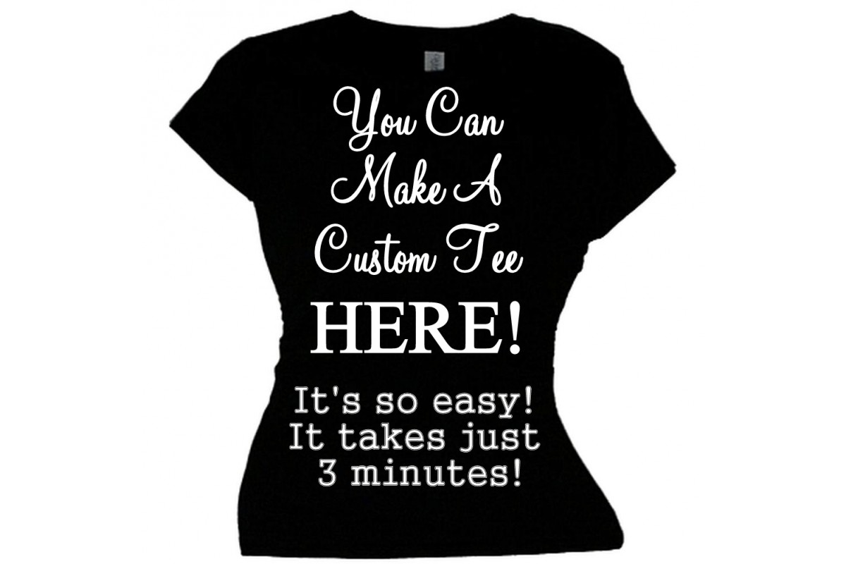 You can do it! We can do it! Custom Apparel YOU CREATE! Fast Easy Fun!