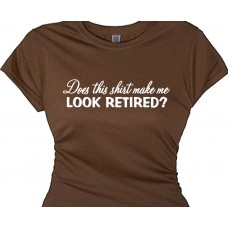 does this shirt make me look retired--womans retirement tee shirt