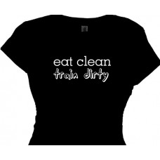 """Eat Clean Train Dirty""  Fitness Message T-Shirt  Workout Tee"