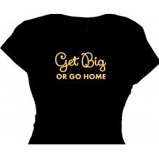 GET BIG or go home Power Lifting Fitness T-Shirt