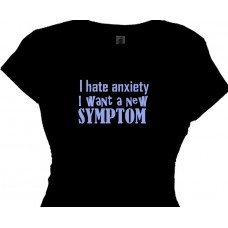 I HATE ANXIETY I want a new symptom Woman's Bitching T Shirt