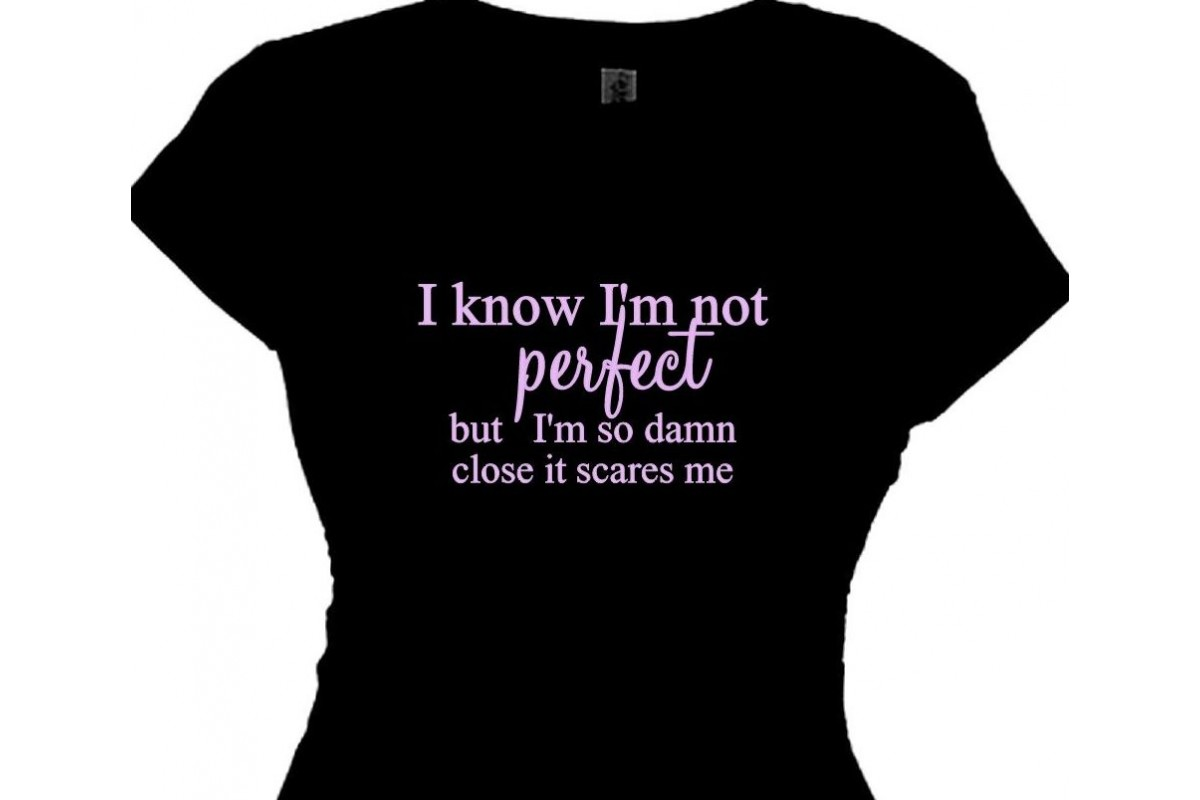 Black t shirts with quotes -  I M Not Perfect But I M So Damn Close Girls Funny T