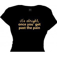 Fitness Saying Tees - It's alright, once you get past the pain
