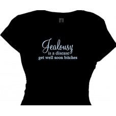 """Jealousy is a Disease Get Well Soon Bitches""- Bitch T Shirt"