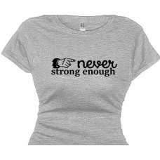 Never Strong Enough - Fitness Power T-Shirt