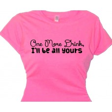 One More Drink and I'll Be All Yours - Flirt Shirt
