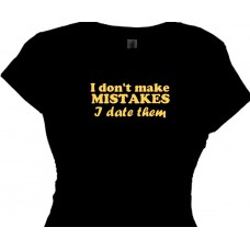 """I don't make mistakes I just date them Women's Tee Shirt"""
