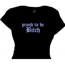Proud To Be A Bitch Woman's T Shirt
