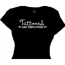Tattooed and Employed Tattoo Artist T Shirt