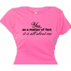 """As Matter of Fact It Is All About ME"" Spoiled Brat Tee"