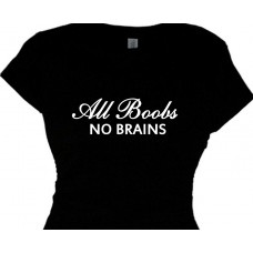 All Boobs and No Brains  - Tacky T Shirts