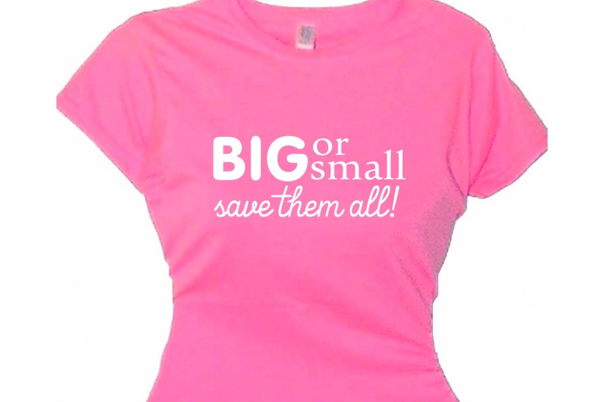 It doesn't matter what size you are! BIG or small Save Them All!