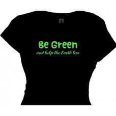 Be Green and help the earth live | Women's environmental t-shirt