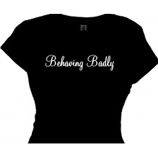 Behaving Badly Flirty Saying T-Shirt For Women