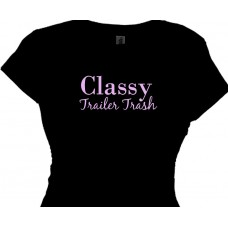 Classy Trailer Trash Woman Trailer Trash T Shirt