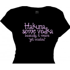 Hakuna Some Vodka get wasted Women's Funny Drinking Quotes