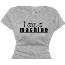 I am a MACHINE -  Workout Shirts with Sayings