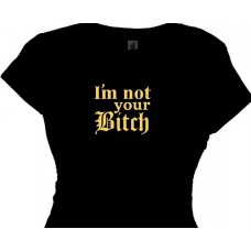 I'm Not Your Bitch Girls Bitchy Attitude Saying Tee
