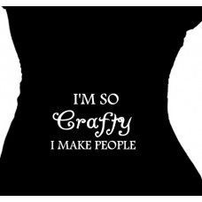 """I'm so CRAFTY I make people - Maternity T-Shirt"""