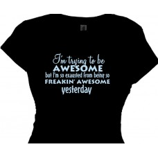 """I'm Trying To Be AWESOME Today""- Crazy Funny TEES"
