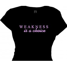 Weakness is a Choice - Fitness Workout Tee Shirt