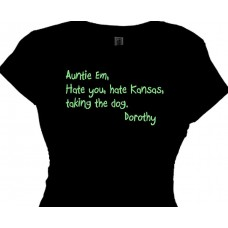 Auntie Em, Hate Kansas, taking dog. - Funny Stuff T's
