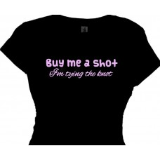 Buy Me a Shot I'm Tying  The Knot | Bride To Be Tee Shirt