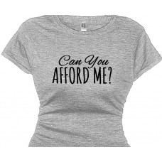 Slogan Tee Shirt - Can You Afford Me? - Saying T-Shirt