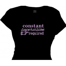 Constant Supervision Required Ladies Tee Shirts