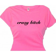 """Crazy Bitch"" - Girls Attitude Ladies T Shirts Message"