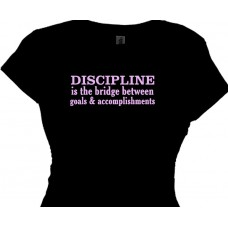 Discipline is the Bridge Between Goals Accomplishments TShirt