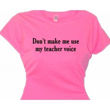 Don't Make Me Use My Teacher Voice Teacher T Shirt Gift