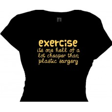 Exercise A Lot Cheaper Than Plastic Surgery Women's Fitness T's
