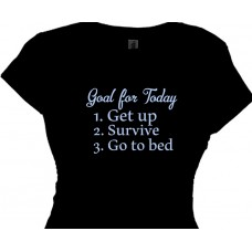 Goal for Today get up, survive, go to bed - Funny Saying T-Shirts
