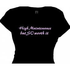 """High Maintenance But SO Worth It"" - Ladies T Shirts"