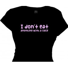 I Don't Eat Anything With A Face - Girl's Vegetarian T shirt