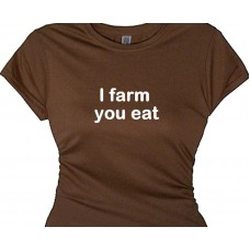 I farm, you eat. - Country Farm Girl Saying T Shirt