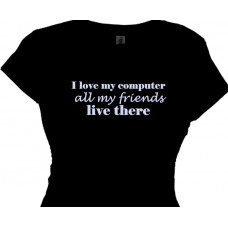 I Love My Computer All My Friends Live There - Social Media T Shirt