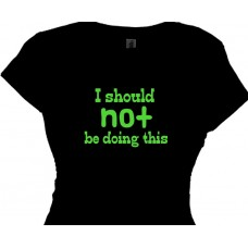 I Should NOT Be Doing This - Flirty Girls Funny Tees