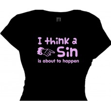 I Think a Sin is About to Happen - Girls Flirt T Shirt