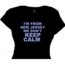I'm From New Jersey We Don't Keep Calm - Jersey Girls T Shirt