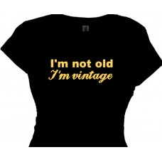 """I'm Not Old, I'm Vintage Women's Gag Gift T-Shirt"""