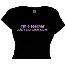 """i'm a teacher whats your super power - teacher gift t shirt"""