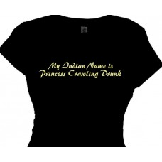 """My Indian Name is Princess Crawling Drunk""  Party T-Shirt"