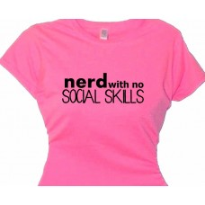 nerd with no social skills - Saying T-Shirts