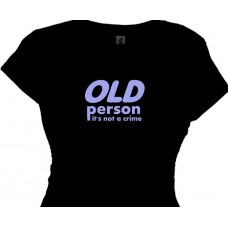 OLD person, it's not a crime - womens funny retirement t shirt saying