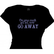 On Your Mark Get Set, Now Go Away - Fun T Shirt